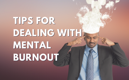 Tips For Dealing With Mental Burnout