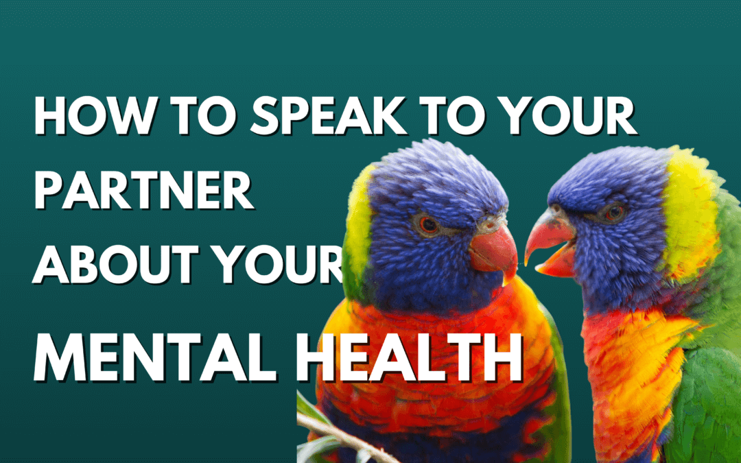 How To Speak To Your Partner About Your Mental Health