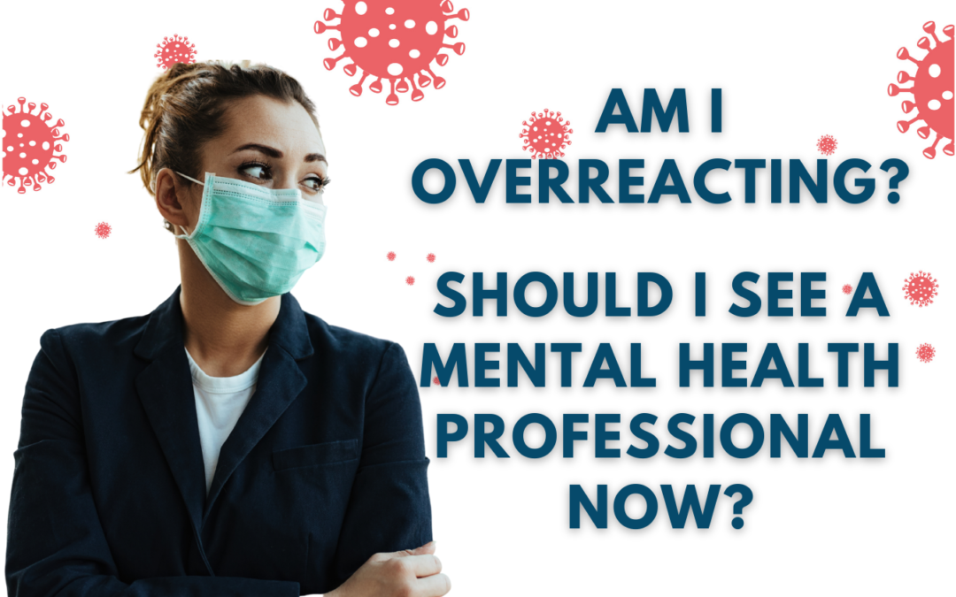 Am I overreacting? Should I see a Mental Health Professional now?