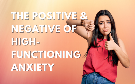 The Positive and Negative of High-Functioning Anxiety