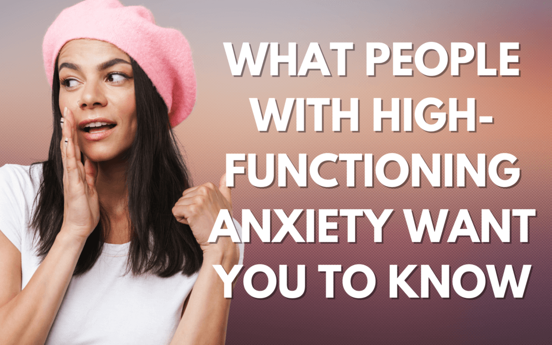 What People With High-Functioning Anxiety Want You to Know