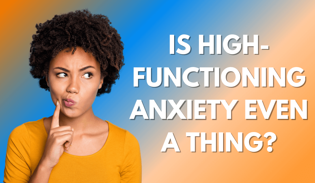 Is High-Functioning Anxiety Even a Thing?