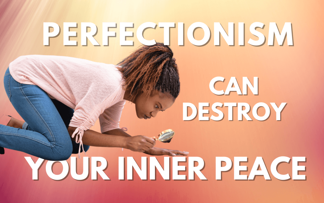 PerfectionismCan Destroy Your Inner Peace