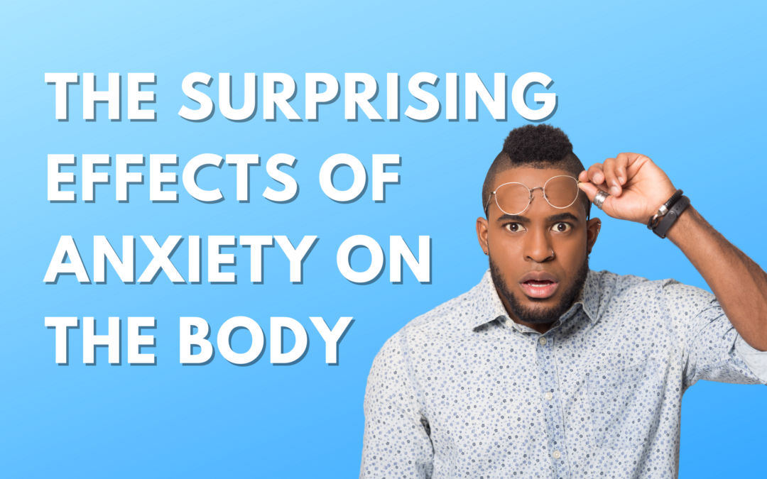The Surprising Effects Of Anxiety On The Body