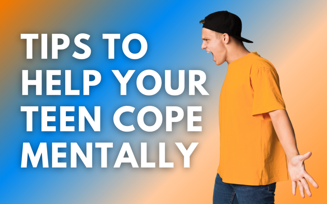Tips To Help Your Teen Cope Mentally