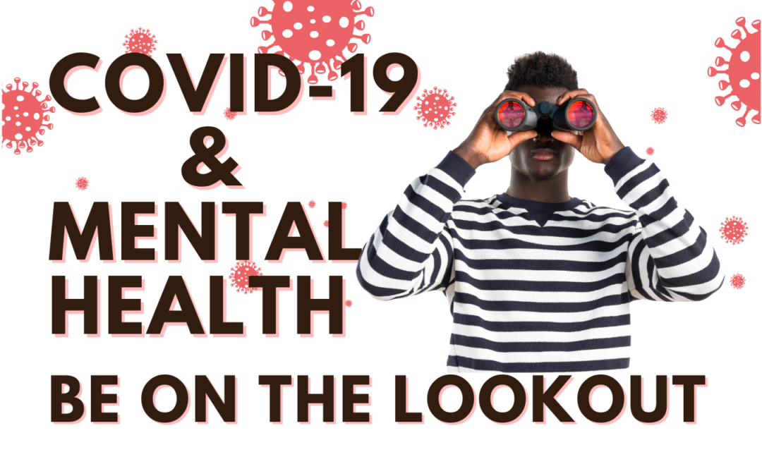 COVID-19 & Mental Health: Be On The Lookout
