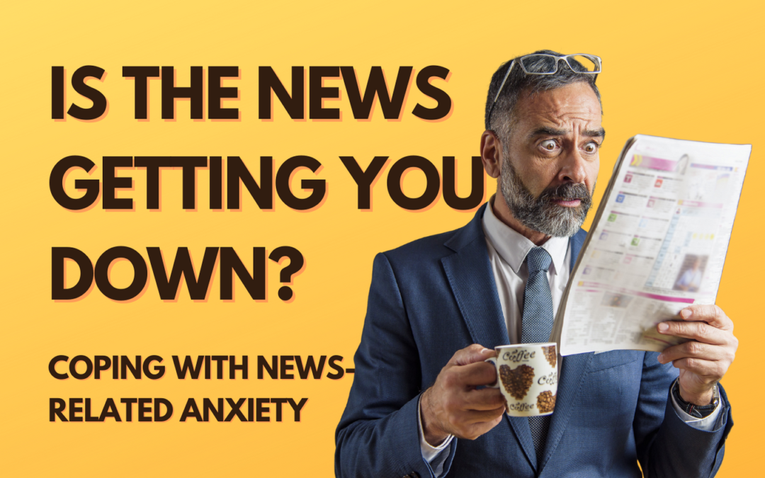 Is The News Getting You Down?