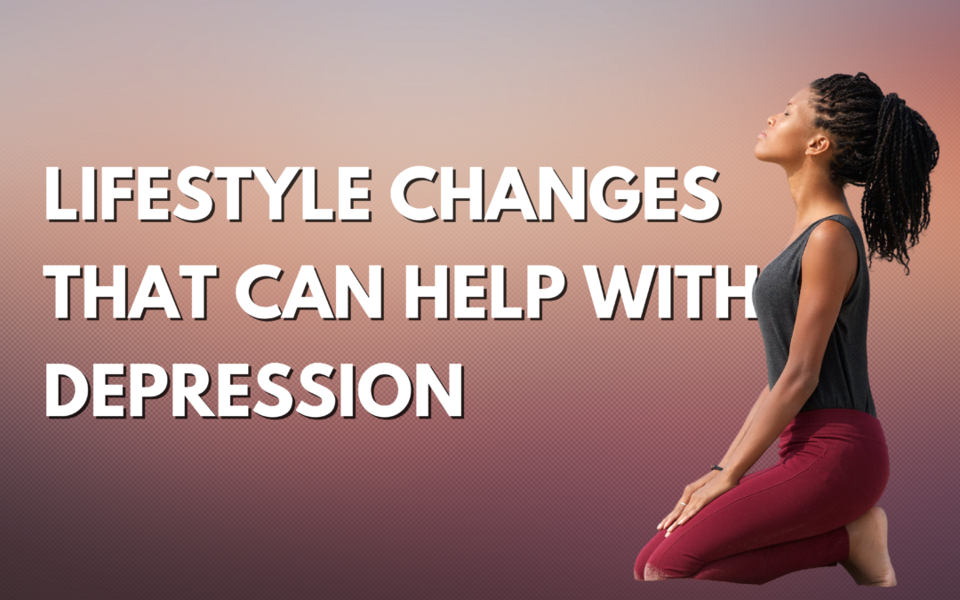 Lifestyle Changes That Can Help With Depression